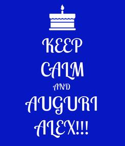 Poster: KEEP CALM AND AUGURI ALEX!!!