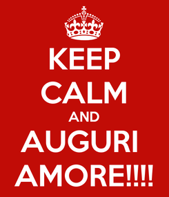 Poster: KEEP CALM AND AUGURI  AMORE!!!!