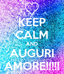 Poster: KEEP CALM AND AUGURI AMORE!!!!!