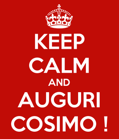 Poster: KEEP CALM AND AUGURI COSIMO !