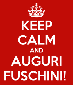 Poster: KEEP CALM AND AUGURI FUSCHINI!