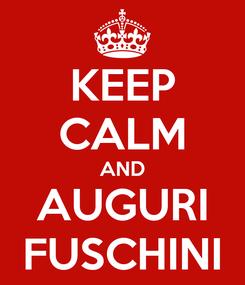 Poster: KEEP CALM AND AUGURI FUSCHINI