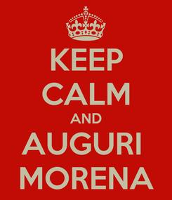 Poster: KEEP CALM AND AUGURI  MORENA