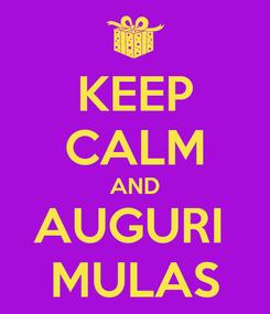 Poster: KEEP CALM AND AUGURI  MULAS