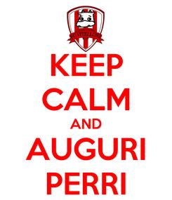 Poster: KEEP CALM AND AUGURI PERRI