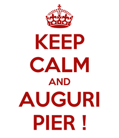 Poster: KEEP CALM AND AUGURI PIER !
