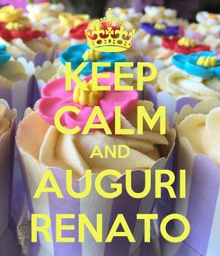 Poster: KEEP CALM AND AUGURI RENATO