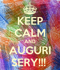 Poster: KEEP CALM AND AUGURI SERY!!!