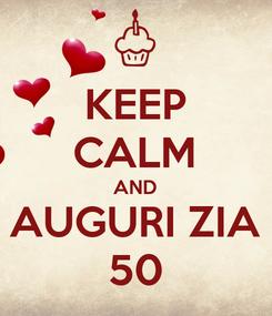 Poster: KEEP CALM AND AUGURI ZIA 50