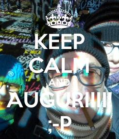 Poster: KEEP CALM AND AUGURIIII! ;-P