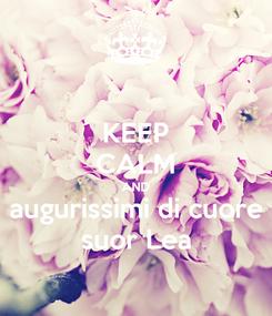 Poster: KEEP CALM AND augurissimi di cuore suor Lea
