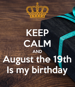 Poster: KEEP CALM AND August the 19th Is my birthday