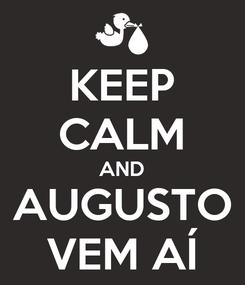 Poster: KEEP CALM AND AUGUSTO VEM AÍ