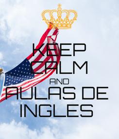 Poster: KEEP CALM AND AULAS DE  INGLES