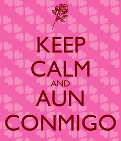 Poster: KEEP CALM AND AUN CONMIGO