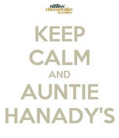Poster: KEEP CALM AND AUNTIE HANADY'S