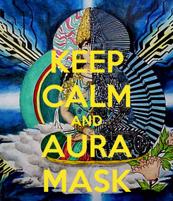Poster: KEEP CALM AND AURA MASK