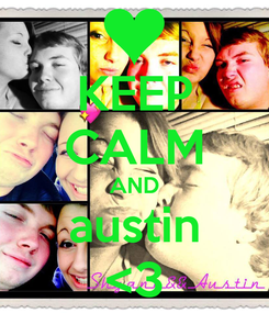 Poster: KEEP CALM AND austin <3
