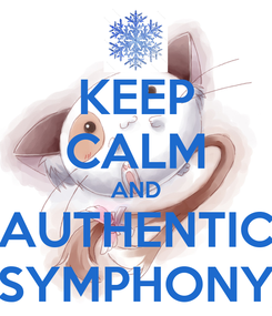 Poster: KEEP CALM AND AUTHENTIC SYMPHONY