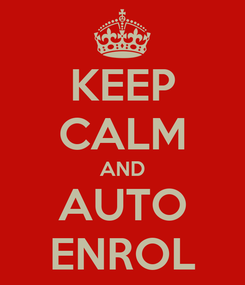 Poster: KEEP CALM AND AUTO ENROL