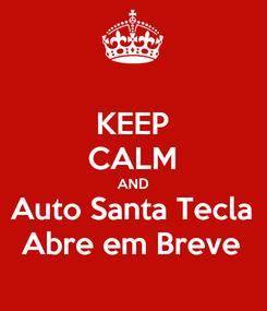 Poster: KEEP CALM AND Auto Santa Tecla Abre em Breve