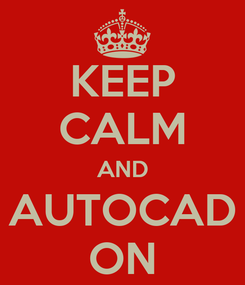 Poster: KEEP CALM AND AUTOCAD ON