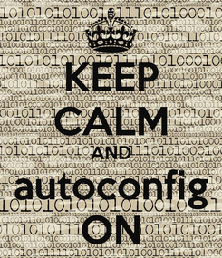 Poster: KEEP CALM AND autoconfig ON