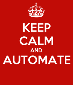 Poster: KEEP CALM AND AUTOMATE