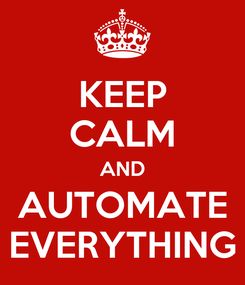Poster: KEEP CALM AND AUTOMATE EVERYTHING