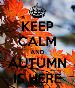 Poster: KEEP CALM AND AUTUMN IS HERE