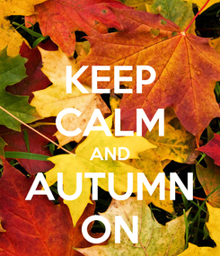 Poster: KEEP CALM AND AUTUMN ON