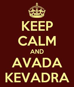 Poster: KEEP CALM AND AVADA KEVADRA