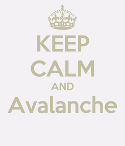 Poster: KEEP CALM AND Avalanche