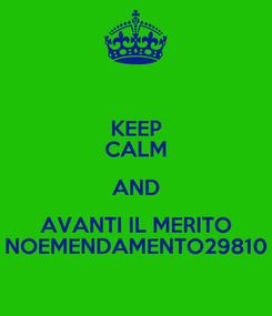 Poster: KEEP CALM AND AVANTI IL MERITO NOEMENDAMENTO29810
