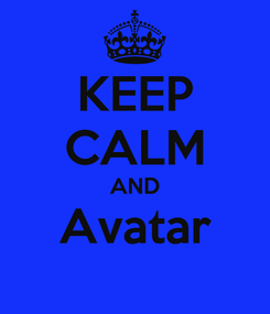 Poster: KEEP CALM AND Avatar