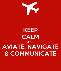 Poster: KEEP CALM AND AVIATE, NAVIGATE & COMMUNICATE
