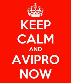 Poster: KEEP CALM AND AVIPRO NOW