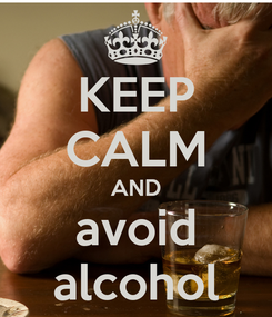 Poster: KEEP CALM AND avoid alcohol