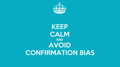 Poster: KEEP CALM AND AVOID CONFIRMATION BIAS