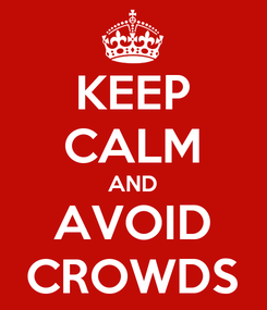Poster: KEEP CALM AND AVOID CROWDS