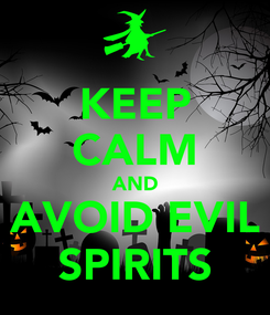 Poster: KEEP CALM AND AVOID EVIL SPIRITS