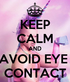 Poster: KEEP CALM AND AVOID EYE  CONTACT