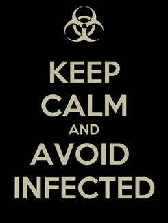 Poster: KEEP CALM AND AVOID  INFECTED