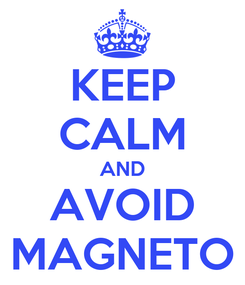 Poster: KEEP CALM AND AVOID MAGNETO