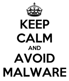 Poster: KEEP CALM AND AVOID MALWARE