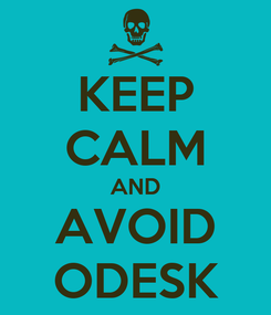 Poster: KEEP CALM AND AVOID ODESK