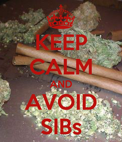 Poster: KEEP CALM AND AVOID SIBs