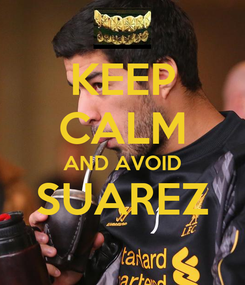 Poster: KEEP CALM AND AVOID SUAREZ