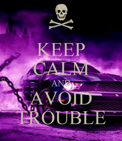 Poster: KEEP CALM AND AVOID TROUBLE