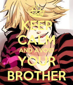 Poster: KEEP CALM AND AVOID YOUR BROTHER